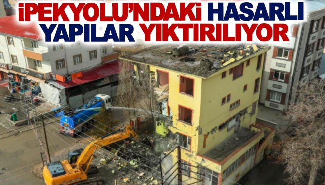 İpekyolu'ndaki hasarlı yapılar yıktırılıyor