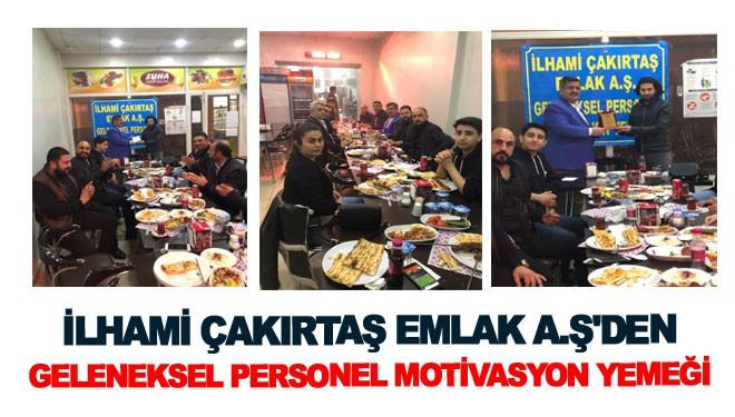 İlhami Çakırtaş Emlak A.Ş'den Geleneksel Personel Motivasyon Yemeği