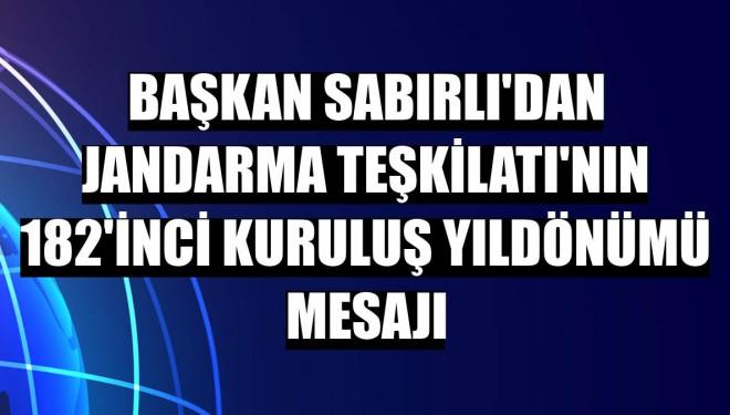 Başkan Sabırlı'dan Jandarma Teşkilatı'nın 182'inci kuruluş yıldönümü mesajı