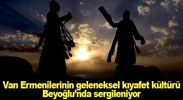 Van Ermenilerinin geleneksel kıyafet kültürü Beyoğlu'nda sergileniyor