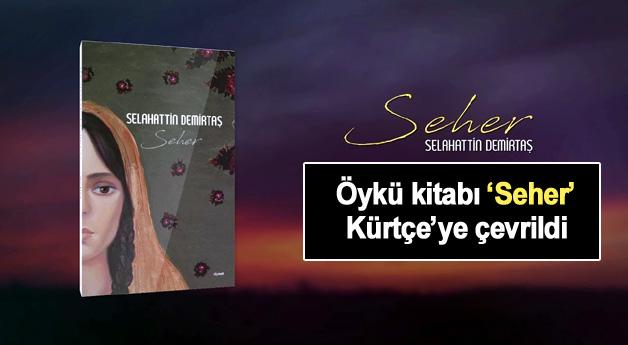 Öykü kitabı 'Seher' Kürtçe'ye çevrildi