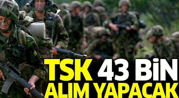 TSK 43 bin alım yapacak