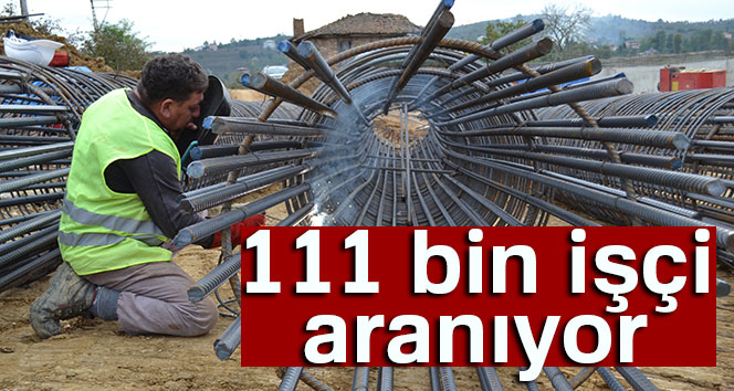 Yüz 11 bin işçi aranıyor