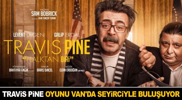 Travis Pine oyunu Van'da seyirciyle buluşuyor