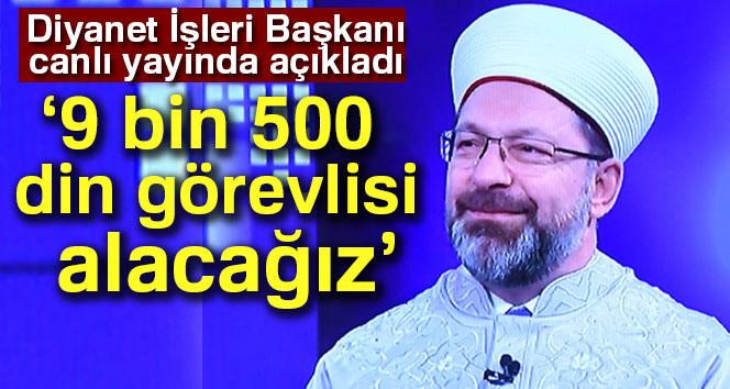 Erbaş: '9 bin 500 din görevlisi alacağız'