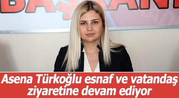 Asena Türkoğlu Ateş esnaf ve vatandaş ziyaretine devam ediyor