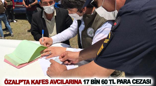 Özalp'ta kafes avcılarına 17 bin 60 TL para cezası