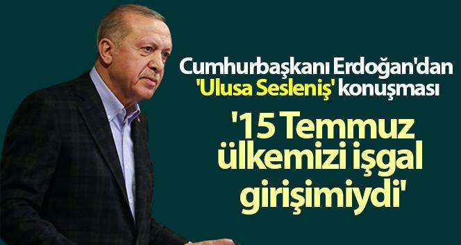 Cumhurbaşkanı Erdoğan: '15 Temmuz, hiçbir şüpheye yer bırakmayacak şekilde ülkemizi işgal girişimiydi'