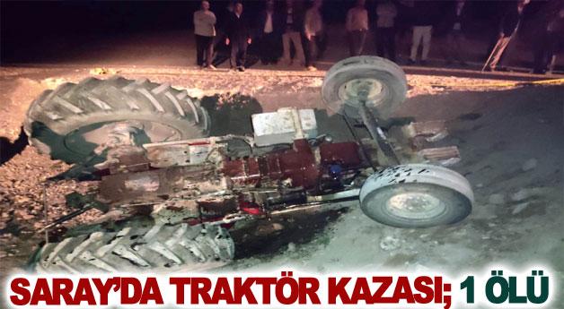 Saray'da traktör kazası; 1 ölü