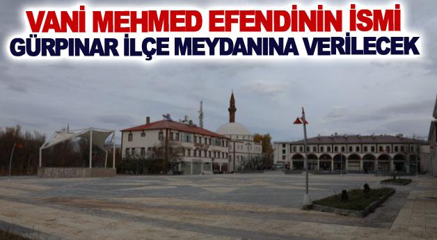 Vani Mehmed Efendinin ismi Gürpınar ilçe meydanına verilecek