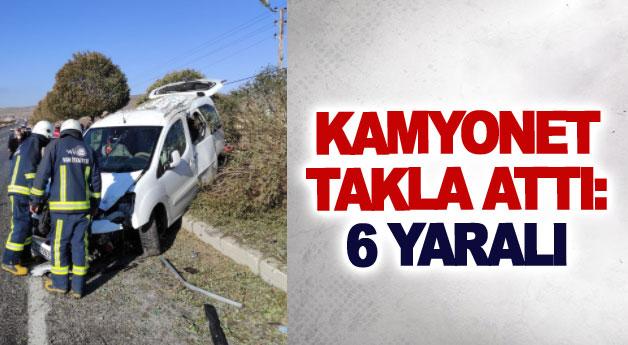 Kamyonet takla attı: 6 yaralı