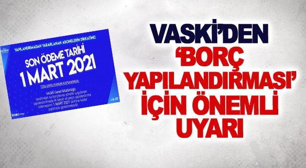 VASKİ'den 'borç yapılandırması' için önemli uyarı